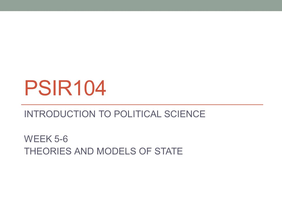 PSIR104 INTRODUCTION TO POLITICAL SCIENCE WEEK 5-6