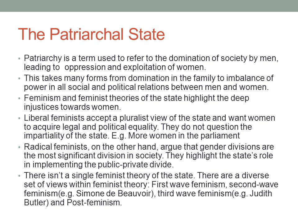 The Patriarchal State Patriarchy is a term used to refer to the domination of society by men, leading to oppression and exploitation of women.