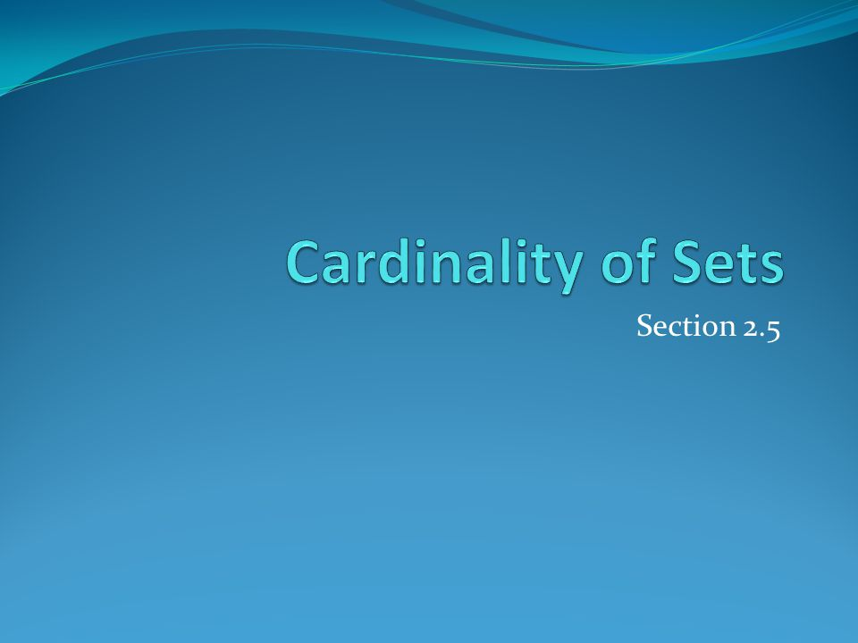 Cardinality of Sets Section 2.5