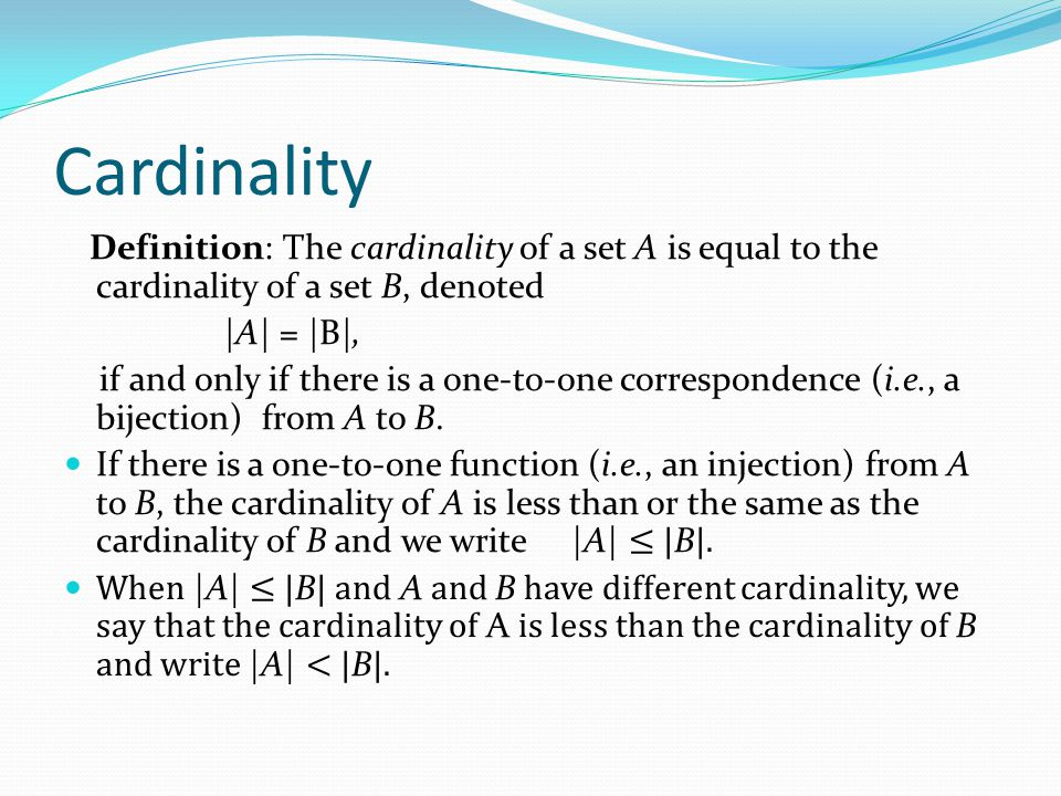 Cardinality Definition: The cardinality of a set A is equal to the cardinality of a set B, denoted.