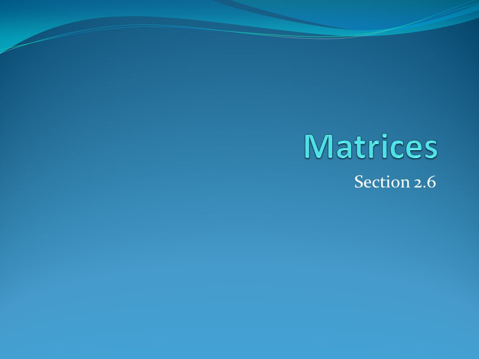 Matrices Section 2.6