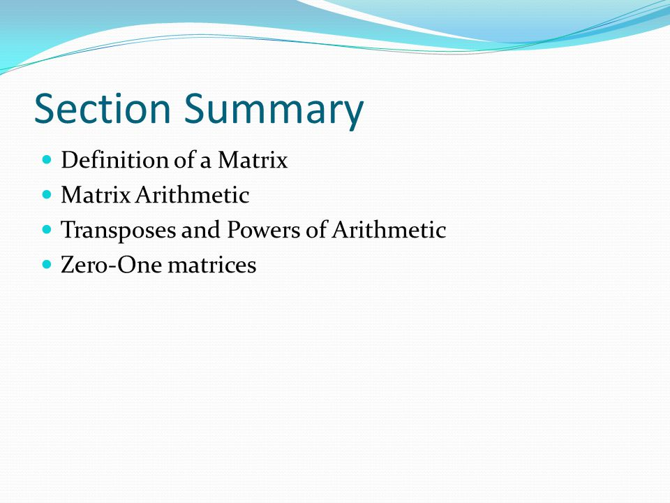 Section Summary Definition of a Matrix Matrix Arithmetic