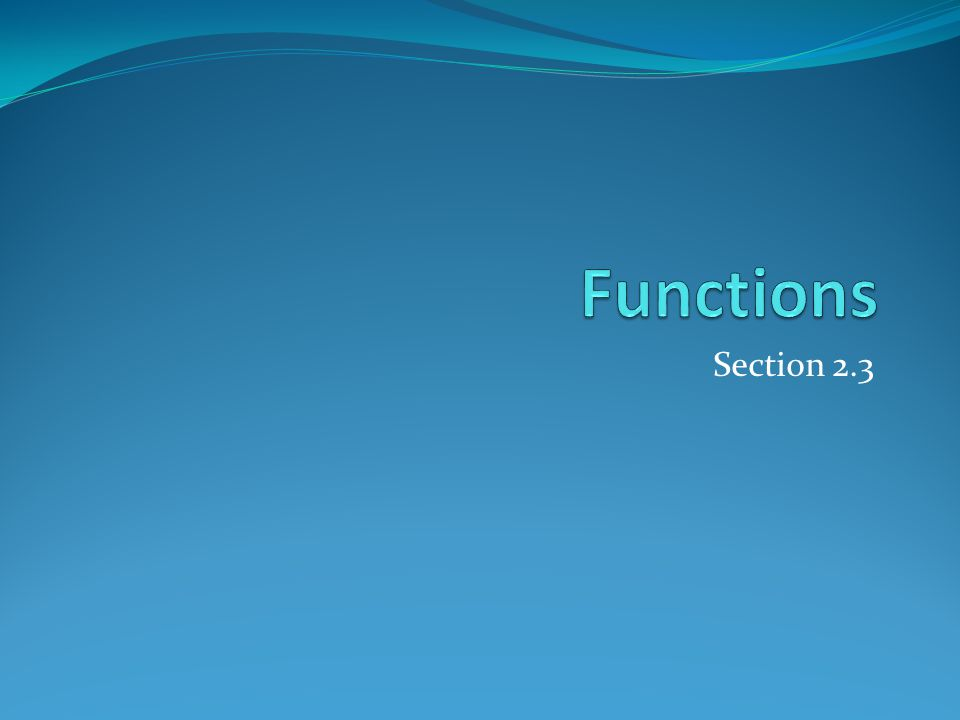 Functions Section 2.3