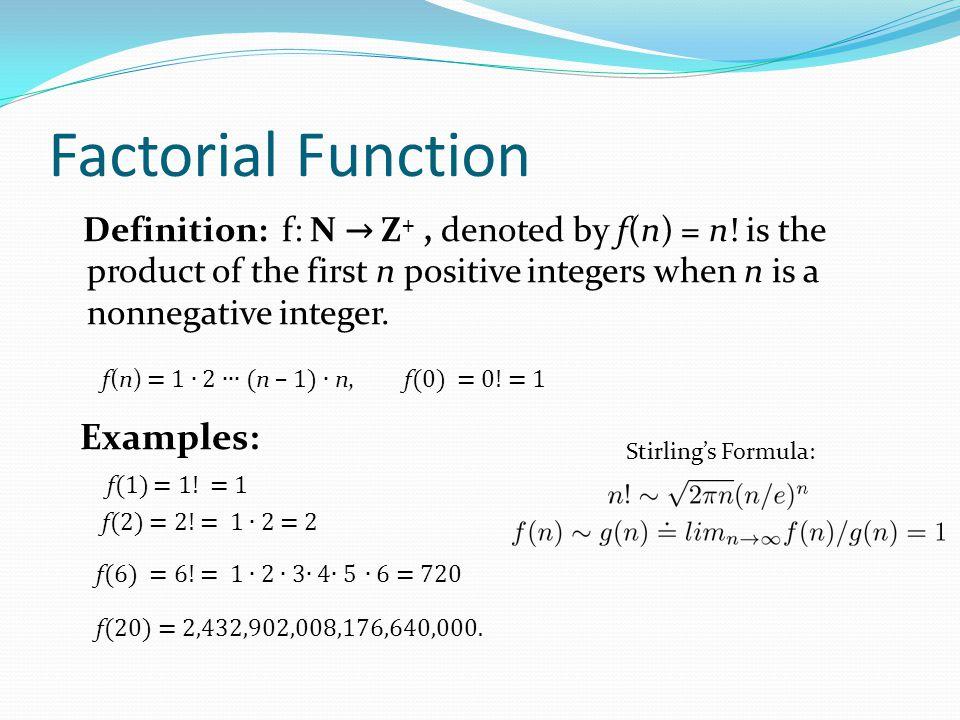 Factorial Function f(n) = 1 ∙ 2 ∙∙∙ (n – 1) ∙ n, f(0) = 0! = 1