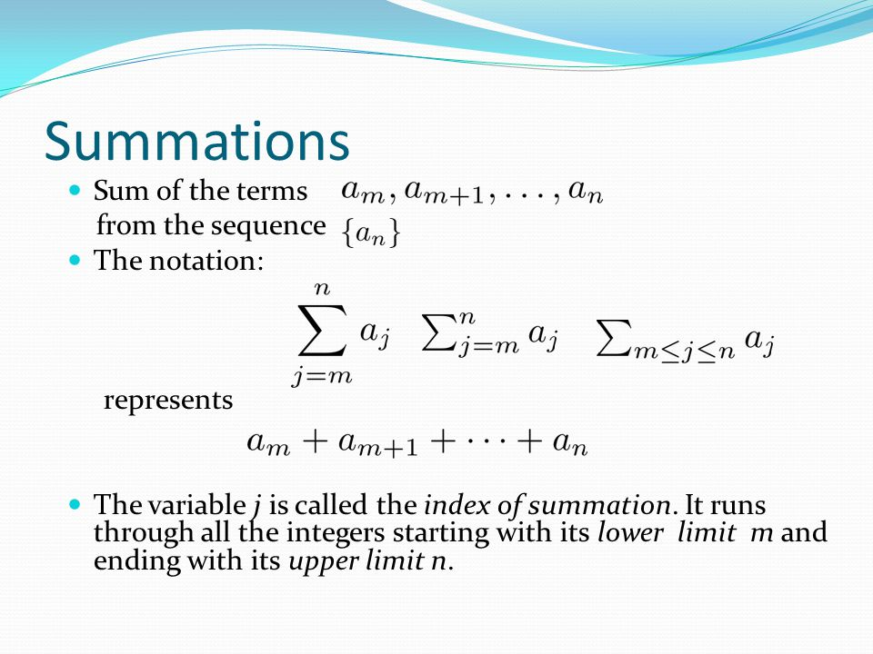 Summations Sum of the terms from the sequence The notation: represents