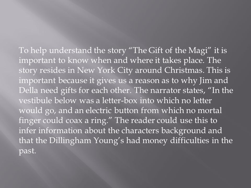 To help understand the story The Gift of the Magi it is important to know when and where it takes place.