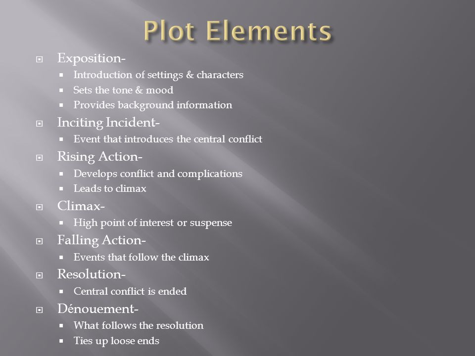 Plot Elements Exposition- Inciting Incident- Rising Action- Climax-