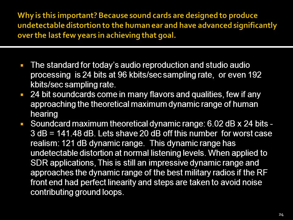 Why is this important Because sound cards are designed to produce undetectable distortion to the human ear and have advanced significantly over the last few years in achieving that goal.