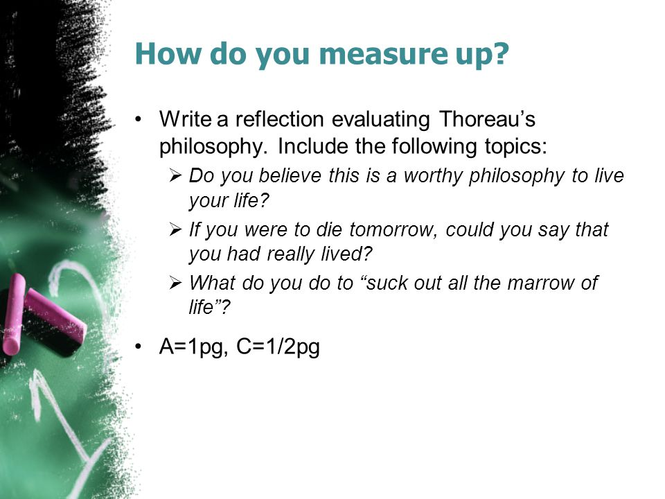 How do you measure up Write a reflection evaluating Thoreau's philosophy. Include the following topics: