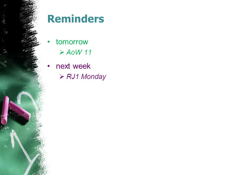 Reminders tomorrow AoW 11 next week RJ1 Monday