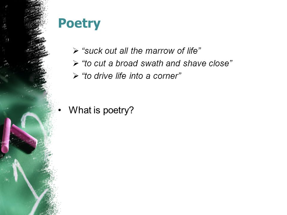 Poetry What is poetry suck out all the marrow of life