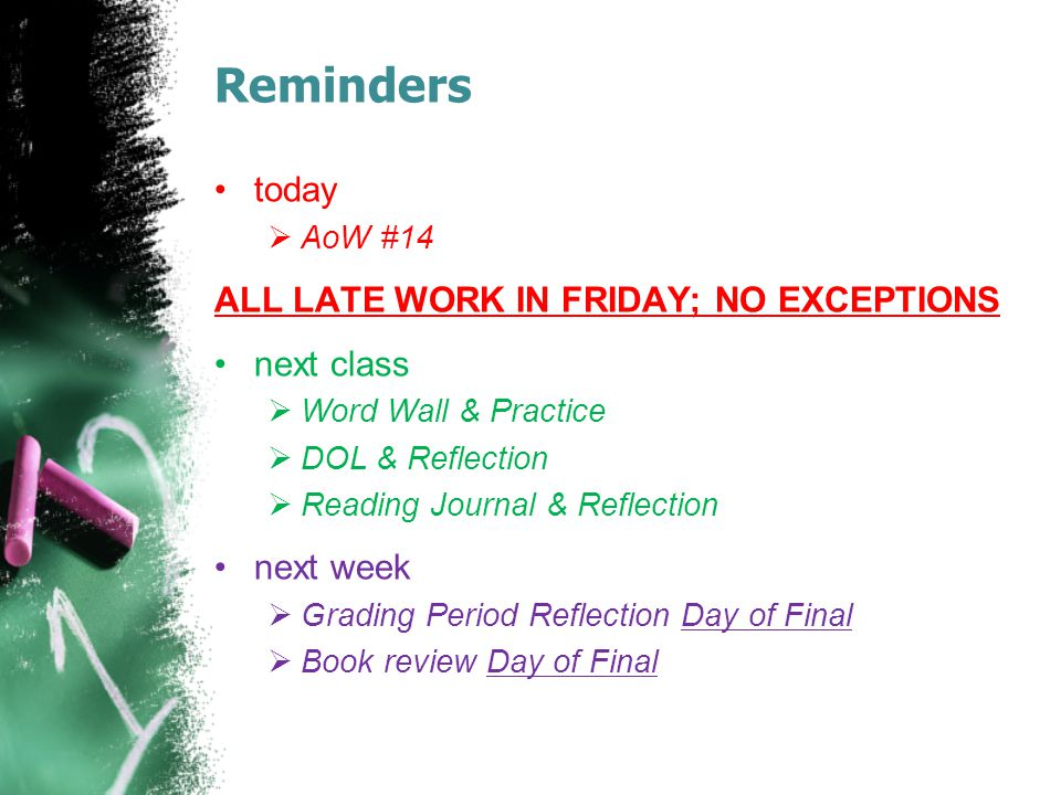 Reminders today ALL LATE WORK IN FRIDAY; NO EXCEPTIONS next class