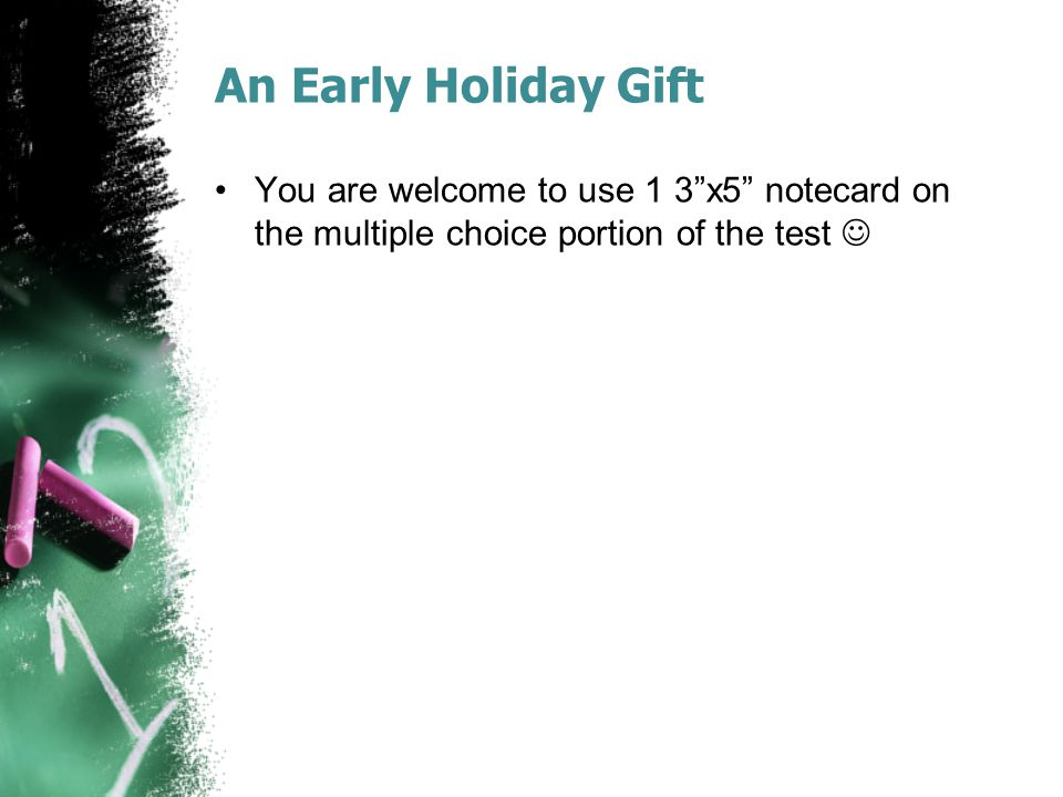 An Early Holiday Gift You are welcome to use 1 3 x5 notecard on the multiple choice portion of the test 