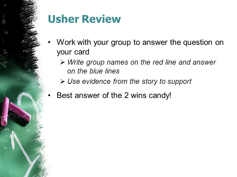 Usher Review Work with your group to answer the question on your card