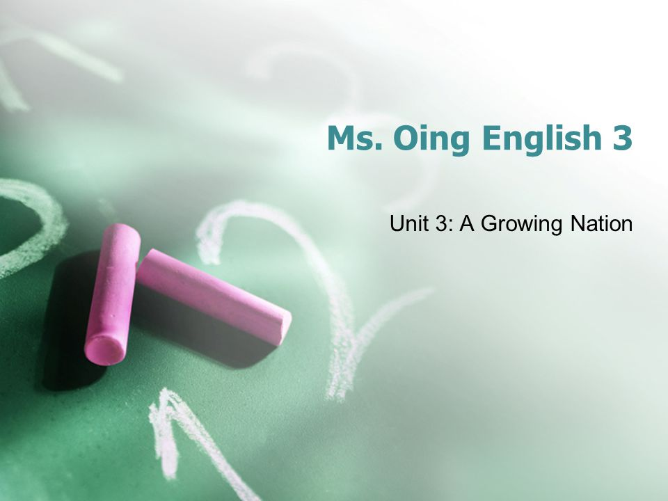 Ms. Oing English 3 Unit 3: A Growing Nation