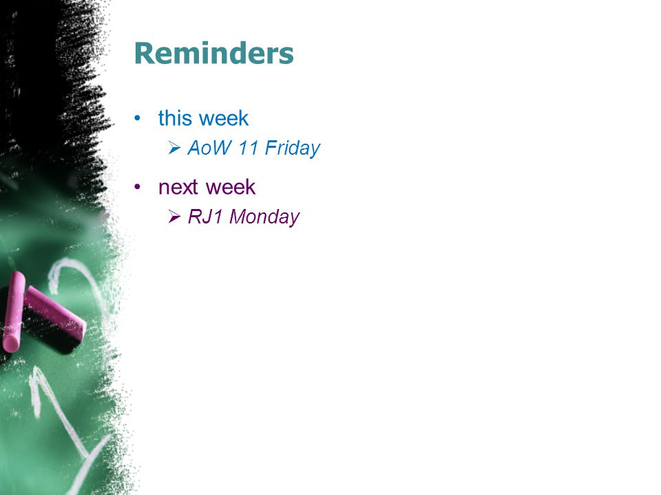 Reminders this week AoW 11 Friday next week RJ1 Monday
