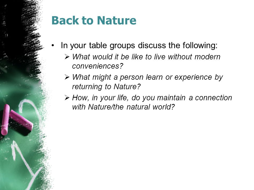 Back to Nature In your table groups discuss the following: