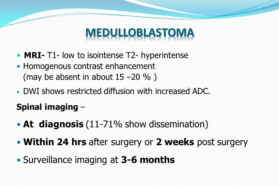 Medulloblastoma At diagnosis (11-71% show dissemination)