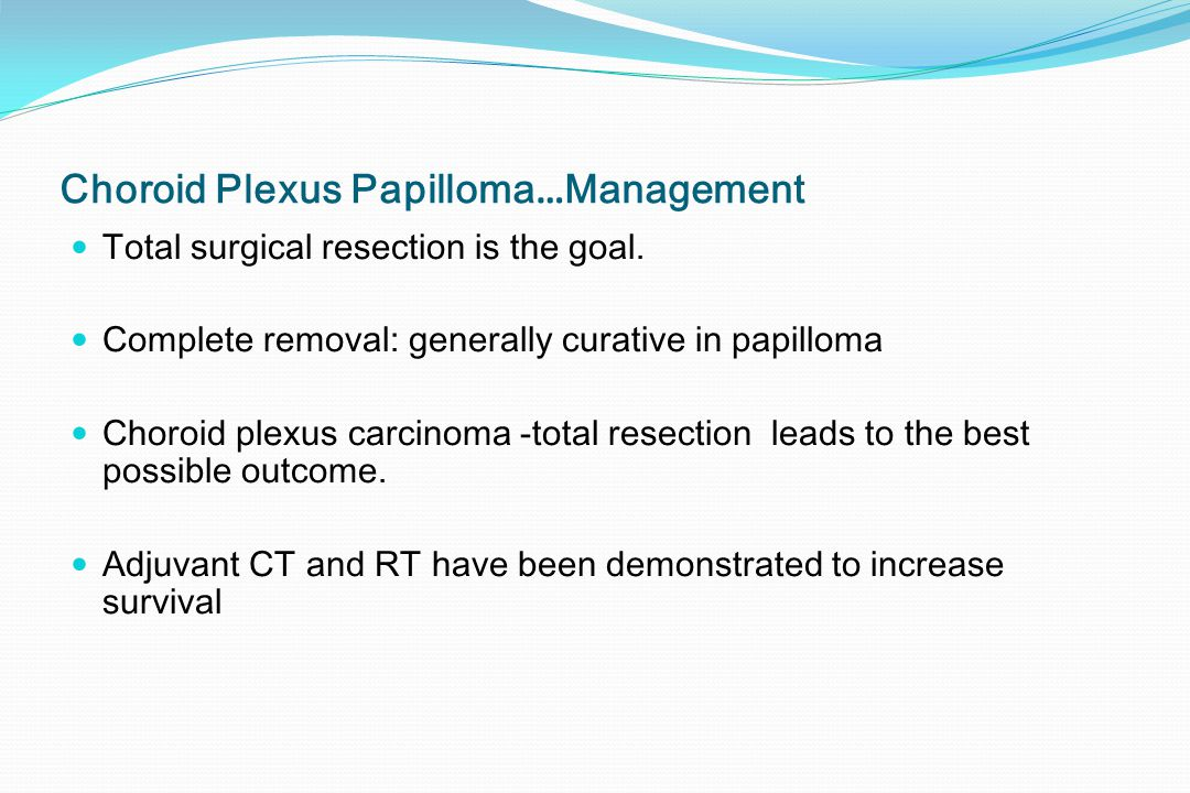 Choroid Plexus Papilloma…Management