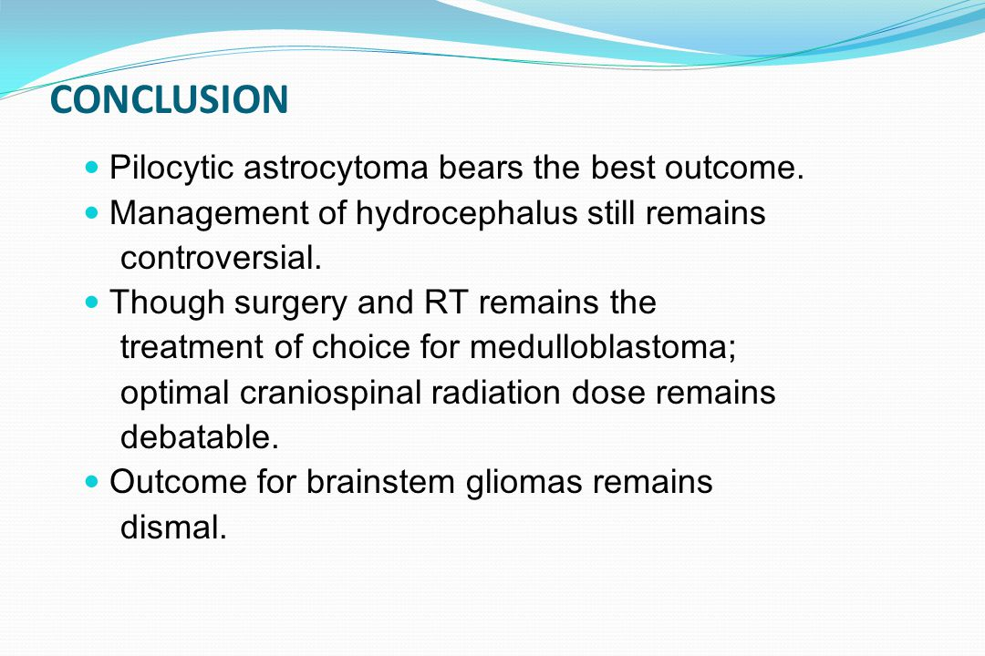 CONCLUSION Pilocytic astrocytoma bears the best outcome.