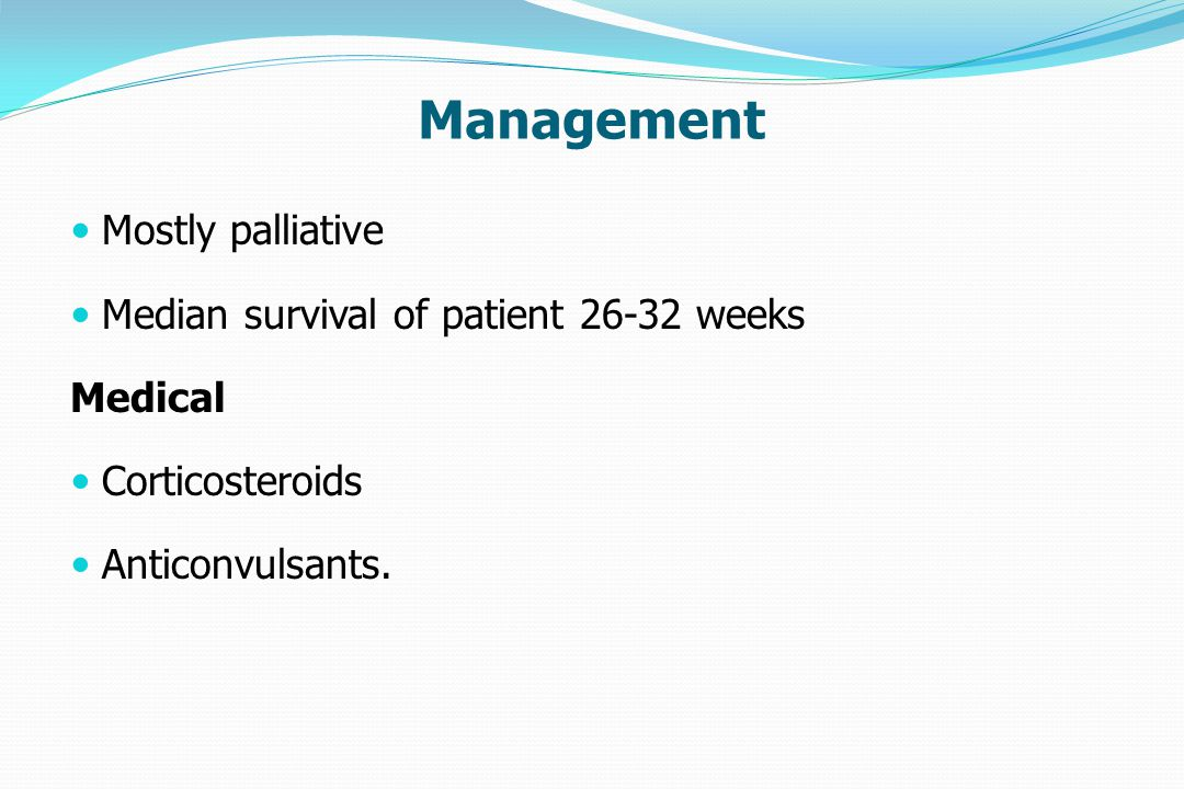 Management Mostly palliative Median survival of patient 26-32 weeks