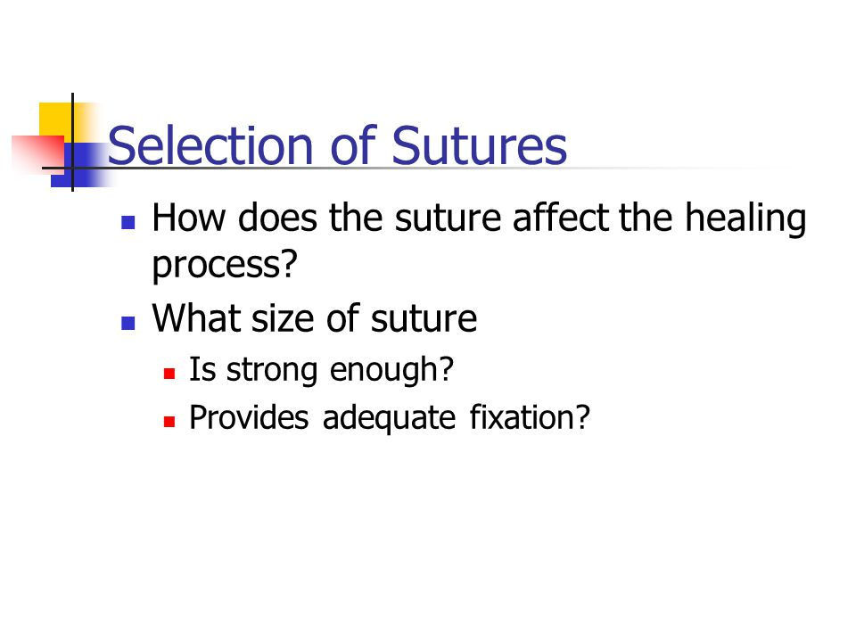 Selection of Sutures How does the suture affect the healing process