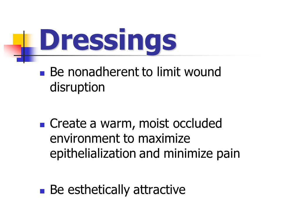 Dressings Be nonadherent to limit wound disruption