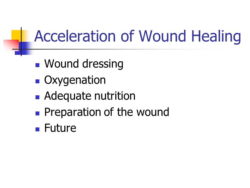 Acceleration of Wound Healing