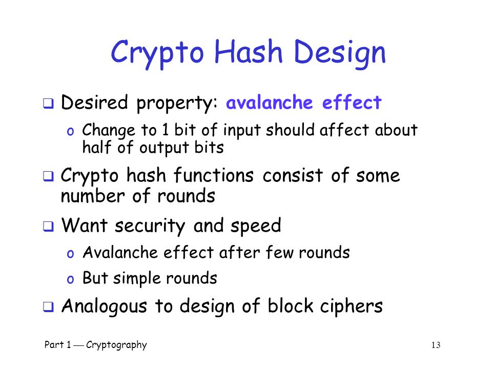Crypto Hash Design Desired property: avalanche effect