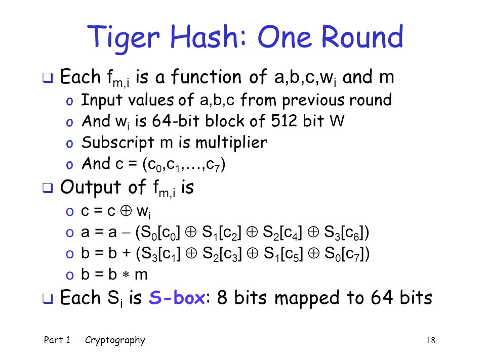 Tiger Hash: One Round Each fm,i is a function of a,b,c,wi and m