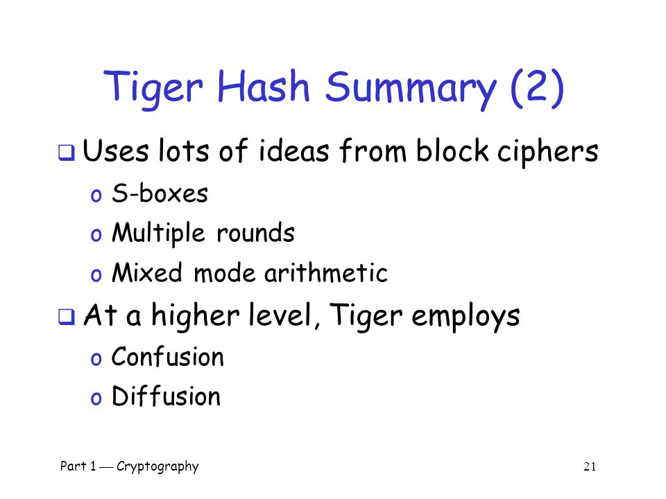Tiger Hash Summary (2) Uses lots of ideas from block ciphers