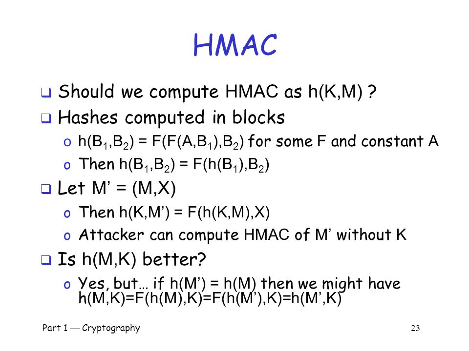 HMAC Should we compute HMAC as h(K,M) Hashes computed in blocks