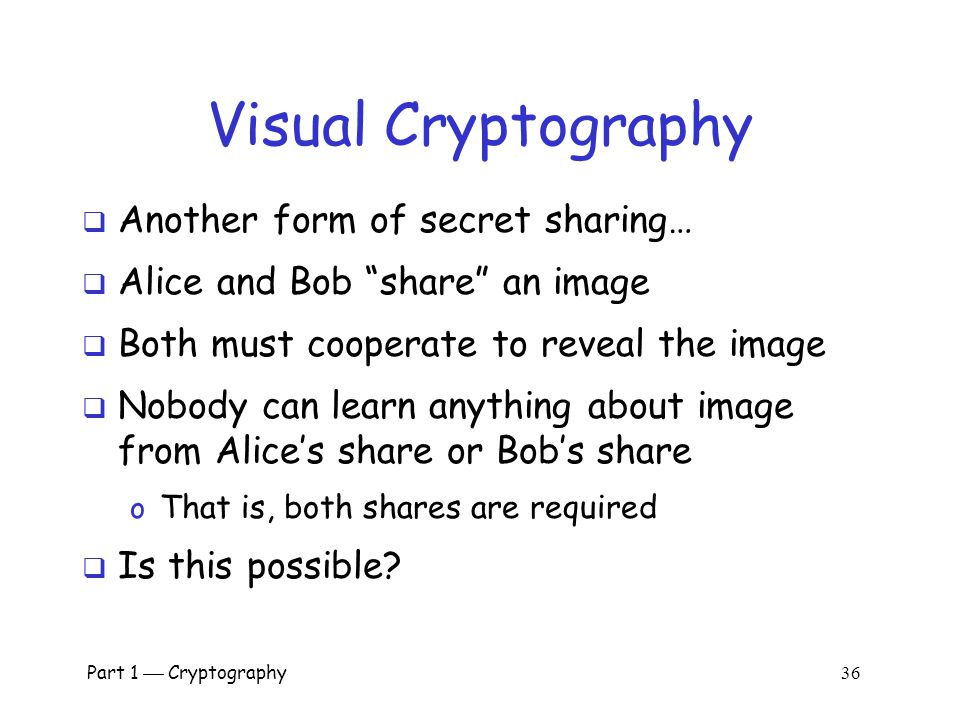 Visual Cryptography Another form of secret sharing…