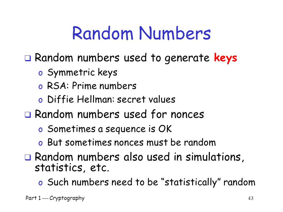 Random Numbers Random numbers used to generate keys
