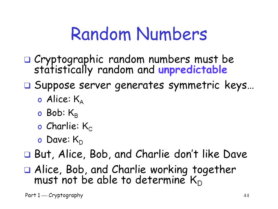 Random Numbers Cryptographic random numbers must be statistically random and unpredictable. Suppose server generates symmetric keys…