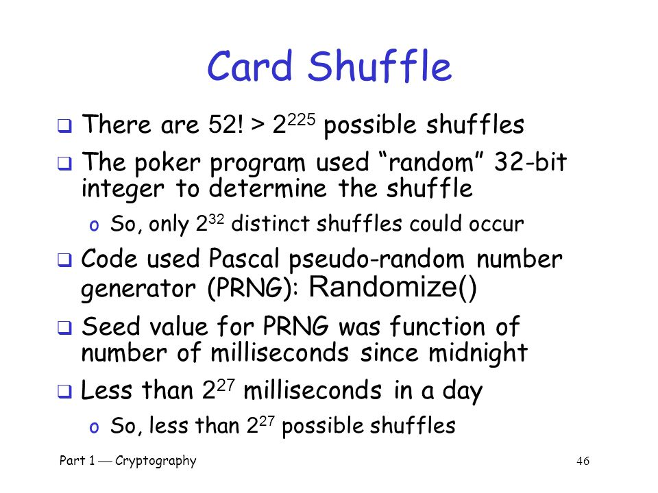Card Shuffle There are 52! > 2225 possible shuffles