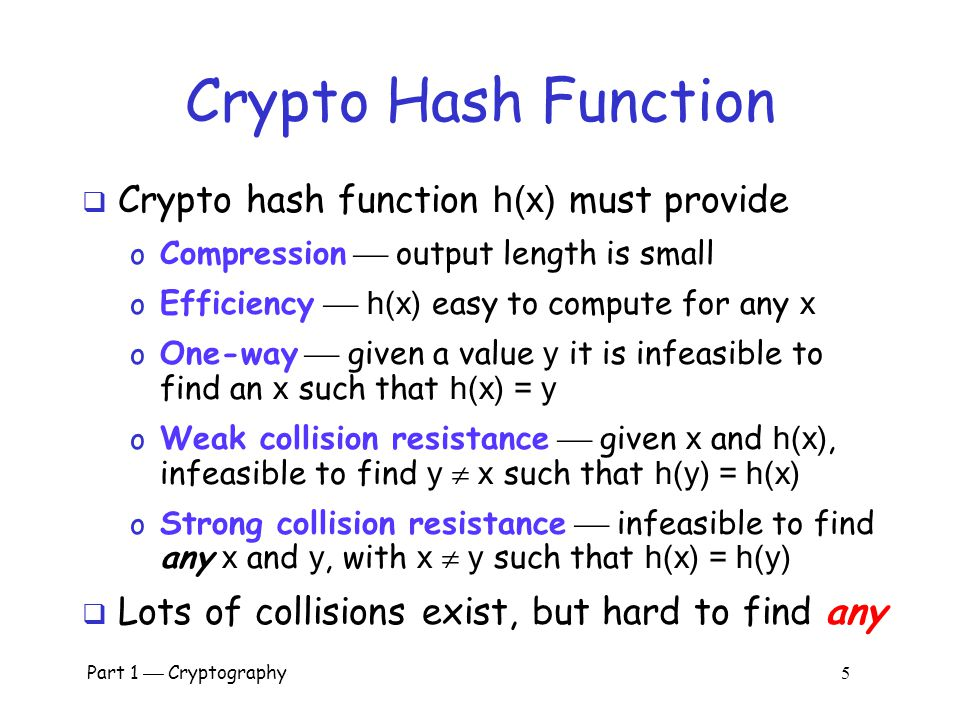 Crypto Hash Function Crypto hash function h(x) must provide