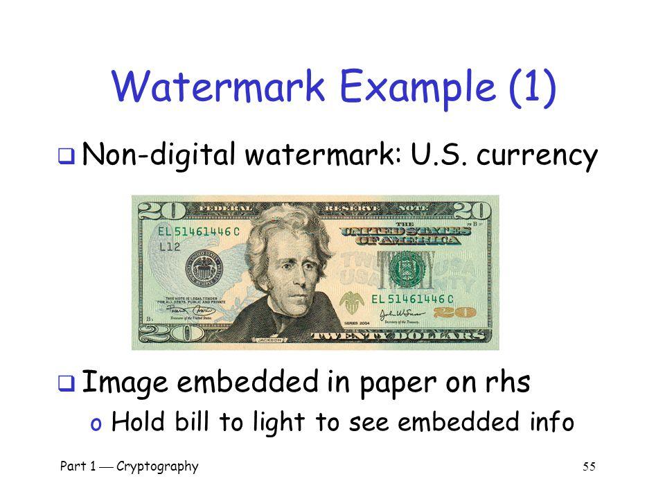 Watermark Example (1) Non-digital watermark: U.S. currency