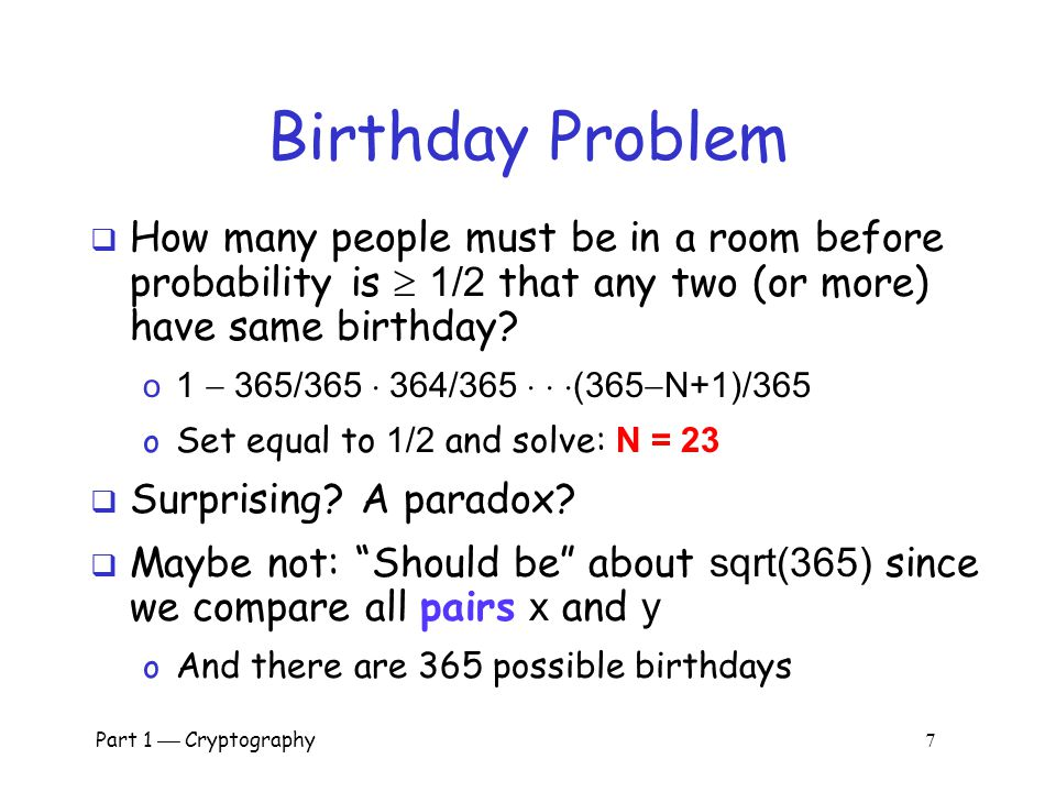Birthday Problem How many people must be in a room before probability is  1/2 that any two (or more) have same birthday