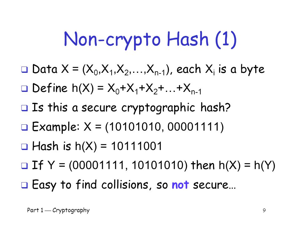 Non-crypto Hash (1) Data X = (X0,X1,X2,…,Xn-1), each Xi is a byte
