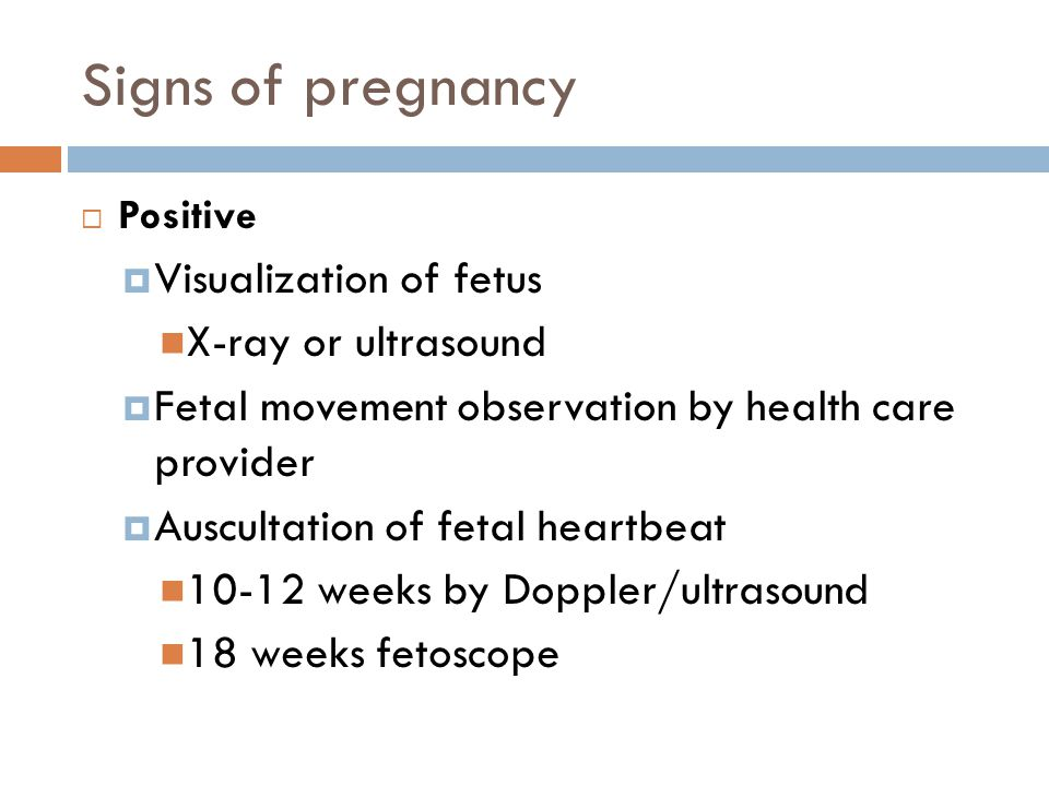 Signs of pregnancy Visualization of fetus X-ray or ultrasound