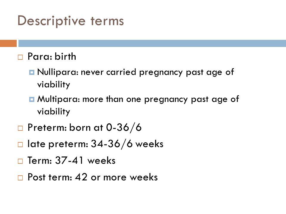 Descriptive terms Para: birth Preterm: born at 0-36/6