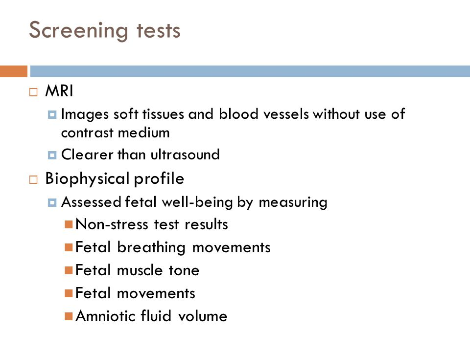 Screening tests MRI Biophysical profile Non-stress test results