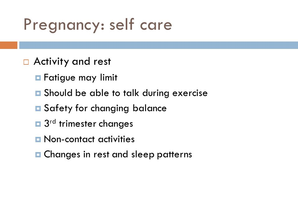 Pregnancy: self care Activity and rest Fatigue may limit