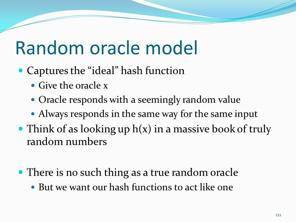 Random oracle model Captures the ideal hash function