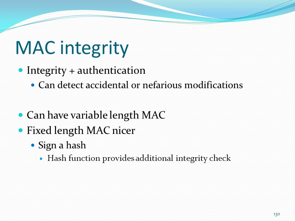 MAC integrity Integrity + authentication Can have variable length MAC