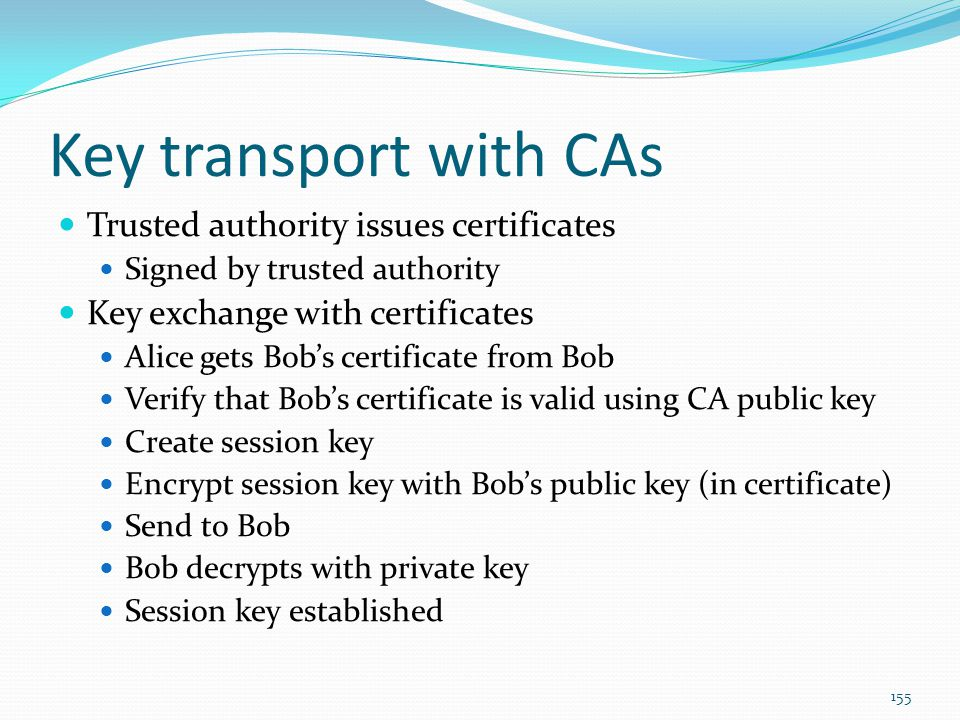 Key transport with CAs Trusted authority issues certificates