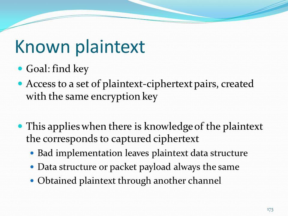 Known plaintext Goal: find key