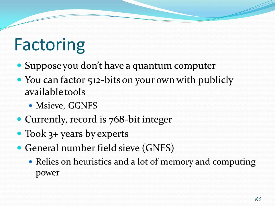Factoring Suppose you don't have a quantum computer