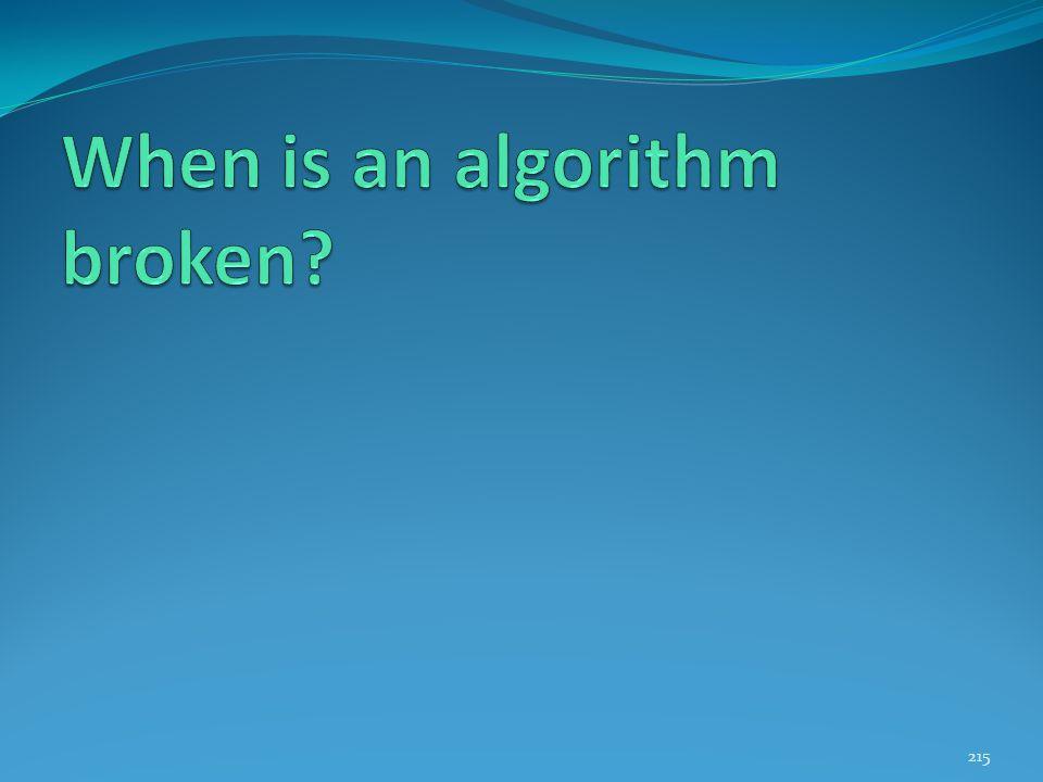 When is an algorithm broken